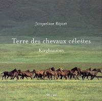 Terre des chevaux célestes : Kirghizistan