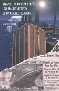 Titanic : deux rescapées, une malle Vuitton et un collectionneur