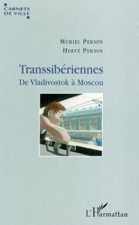 Transsibériennes : de Vladivostok à Moscou