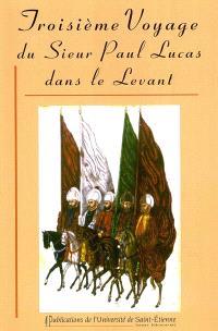 Troisième voyage du sieur Paul Lucas dans le Levant : mai 1714-novembre 1717