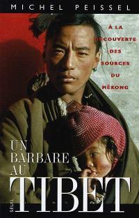 Un barbare au Tibet : à la découverte des sources du Mékong