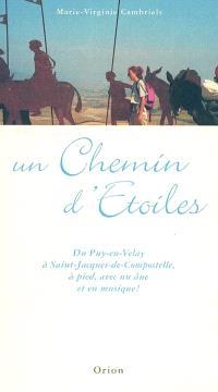 Un chemin d'étoiles : du Puy-en-Velay à Saint-Jacques-de-Compostelle, à pied, avec un âne et en musique