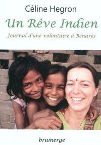 Un rêve indien : journal d'une volontaire à Bénarès