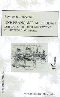 Une Française au Soudan : sur la route de Tombouctou, du Sénégal au Niger
