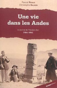 Une vie dans les Andes : le journal de Théodore Ber, 1864-1896
