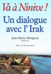 Va à Ninive ! : un dialogue avec l'Irak, Mossoul et les villages chrétiens : pages d'histoire dominicaine