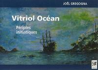 Vitriol océan : périples initiatiques