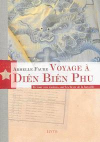 Voyage à Diên Biên Phu : retour aux racines, sur les lieux de la bataille