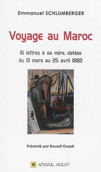 Voyage au Maroc : 16 lettres à sa mère, datées du 13 mars au 25 avril 1882