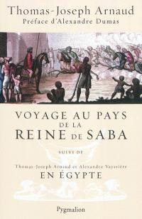 Voyage au pays de la reine de Saba. Suivi de En Egypte