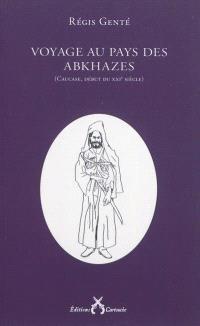 Voyage au pays des Abkhazes : Caucase, début du XXIe siècle