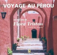 Voyage au Pérou : sur les pas de Flora Tristan : extraits de Pérégrinations d'une paria de Flora Tristan