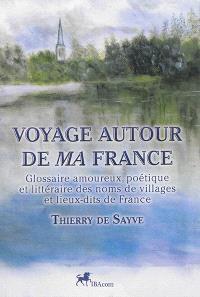 Voyage autour de ma France : glossaire amoureux, poétique et littéraire des noms de villages et lieux-dits de France