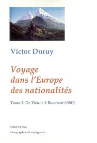 Voyage dans l'Europe des nationalités : causeries géographiques de Paris à Bucarest, 1860-1861. Volume 2, De Vienne à Bucarest (1861)