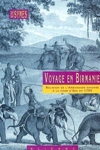 Voyage en Birmanie : relation de l'ambassade anglaise envoyée en 1795 dans le royaume d'Ava, ou l'empire des Birmans par le major Michael Symes, chargé de cette ambassade