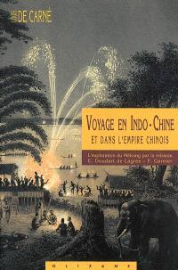 Voyage en Indo-Chine et dans l'empire chinois : l'exploration du Mékong par la mission E. Doudart de Lagrée, F. garnier