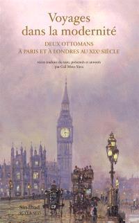 Voyages dans la modernité : deux Ottomans à Paris et à Londres au XIXe siècle