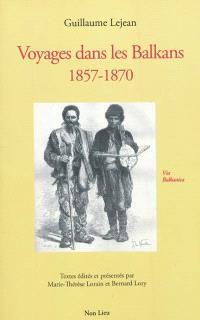 Voyages dans les Balkans, 1857-1870