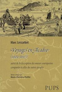 Voyages en Acadie (1604-1607); Suivi de La description des moeurs souriquoises comparées à celles des autres peuples