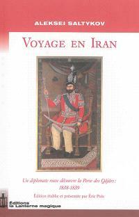Voyages en Iran : un diplomate russe découvre la Perse des Qâjârs : 1838-1839
