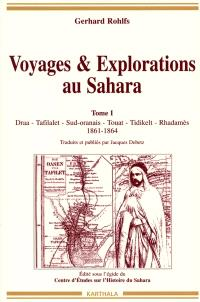 Voyages et explorations au Sahara. Volume 1, Draa, Tafilalet, Sud-oranais, Touat, Tidikelt, Rhadamès : 1861-1864
