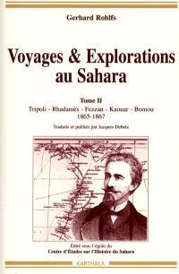 Voyages et explorations au Sahara. Volume 2, Tripoli, Rhadamès, Fezzan, Kaouar, Bornou : 1865-1567