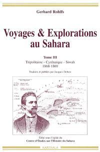 Voyages et explorations au Sahara. Volume 3, Tripolitaine, Cyrénaïque, Siwah : 1868-1869