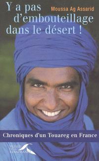 Y a pas d'embouteillage dans le désert : chroniques d'un Touareg en France