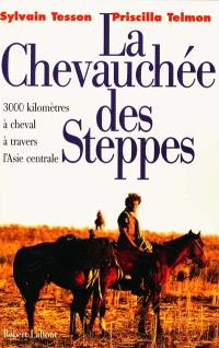 La chevauchée des steppes : 3.000 km à cheval à travers l'Asie centrale