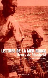 Ecrits d'aventurier. Volume 2, Lettres de la mer Rouge
