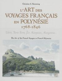 L'art des voyages français en Polynésie, 1768-1846 : Tahiti, Bora Bora, îles Marquises, Mangareva... = The art of the French voyages to French Polynesia