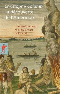 La découverte de l'Amérique. Volume 1, Journal de bord et autres écrits, 1492-1493