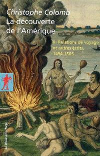 La découverte de l'Amérique. Volume 2, Relations de voyage et autres écrits, 1494-1505