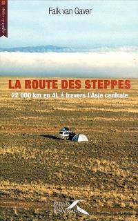 La route des steppes : 22.000 km en 4L à travers l'Asie centrale