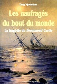 Les naufragés du bout du monde : la tragédie du Drummond Castle