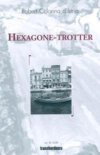 Hexagone-trotter : récit d'un voyage à pied de Brest à Bonifacio