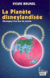 La planète disneylandisée : chroniques d'un tour du monde