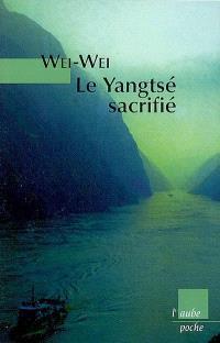 Le Yangtsé sacrifié : voyage autour du barrage des Trois-Gorges