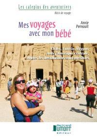 Mes voyages avec mon bébé  : Chine, Tunisie, Égypte, Inde, Amérique centrale, toutes les destinations sont possibles
