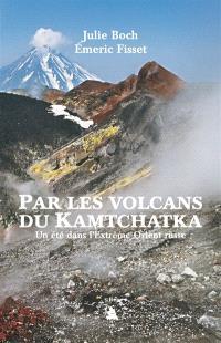 Par les volcans du Kamtchatka, un été dans l'Extrême-Orient russe