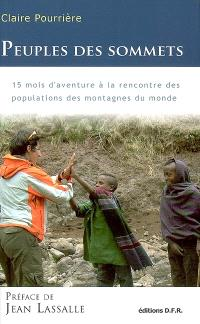 Peuples des sommets : 15 mois d'aventure à la rencontre des populations des montagnes du monde