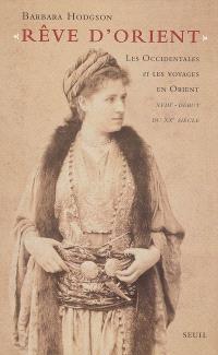 Rêve d'Orient : les Occidentales et les voyages en Orient : XVIIIe-début du XXe siècle