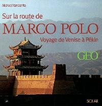 Sur la route de Marco Polo : voyage de Venise à Pékin