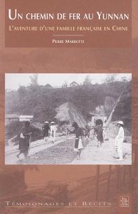 Un chemin de fer au Yunnan : l'aventure d'une famille française en Chine