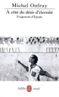 A côté du désir d'éternité : fragments d'Egypte