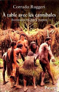 A table avec les cannibales : aventures en pays papou