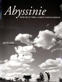 Abyssinie : entre ciel et terre, la route d'Arthur Rimbaud