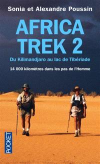 Africa Trek. Volume 2, Du Kilimandjaro au lac de Tibériade : 14.000 kilomètres dans les pas de l'homme