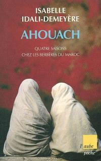 Ahouach : quatre saisons chez les Berbères du Maroc