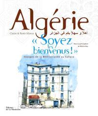 Algérie, soyez les bienvenus ! : voyages de la Méditerranée au Sahara
